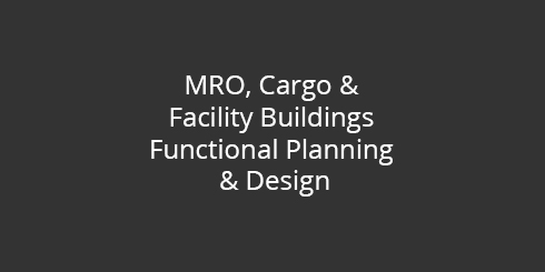 MRO, cargo & facility buildings functional planning & design
